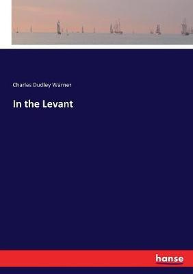 In the Levant by Charles Dudley Warner