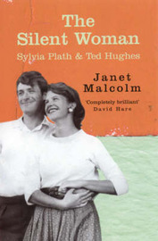 The Silent Woman: Sylvia Plath and Ted Hughes by Janet Malcolm image