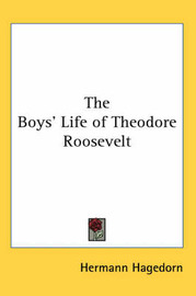 The Boys' Life of Theodore Roosevelt by Hermann Hagedorn image