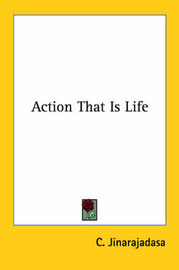Action That Is Life by C. Jinarajadasa