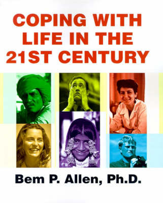 Coping with Life in the 21st Century by Bem P Allen, Ph.D. (Western Illinois University)