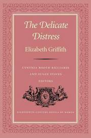 The Delicate Distress by Elizabeth Griffith