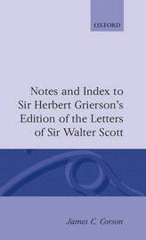 Notes and Index to Sir Herbert Grierson's Edition of the Letters of Sir Walter Scott by James C. Corson
