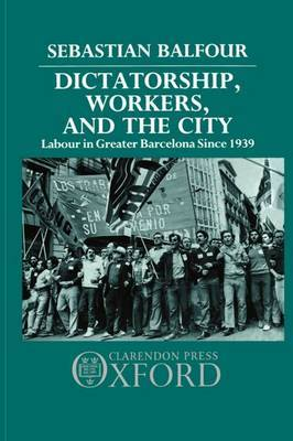Dictatorship, Workers, and the City by Sebastian Balfour