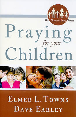 Praying for Your Children by Elmer L Towns image