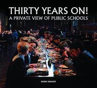 Thirty Years on! A Private View of Public Schools by Mark Draisey