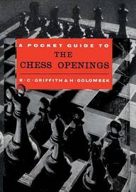 Pocket Guide to the Chess Openings by R.C. Griffith