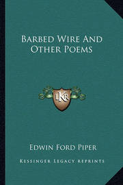 Barbed Wire and Other Poems Barbed Wire and Other Poems by Edwin Ford Piper