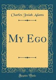My Ego (Classic Reprint) by Charles Josiah Adams image