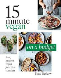 15 Minute Vegan: On a Budget by Katy Beskow