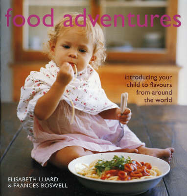 Food Adventures: Introducing Your Child to Flavours from Around the World by Elisabeth Luard