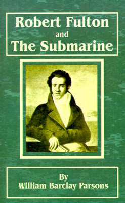 Robert Fulton and the Submarine by William Barclay Parsons