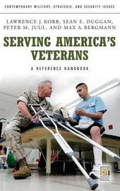 Serving America's Veterans by Lawrence J. Korb