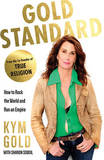 Gold Standard: How to Rock the World and Run an Empire by Kym Gold