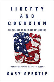 Liberty and Coercion by Gary Gerstle