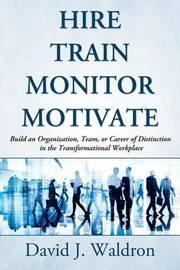 Hire Train Monitor Motivate by David J Waldron