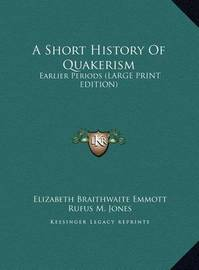 A Short History of Quakerism: Earlier Periods (Large Print Edition) by Elizabeth Braithwaite Emmott