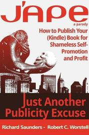 J'ape: Just Another Publicity Excuse - How to Publish Your (Kindle) Book for Shameless Self-Promotion and Profit by Robert C. Worstell image
