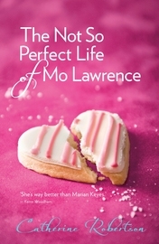 The Not So Perfect Life of Mo Lawrence by Catherine Robertson