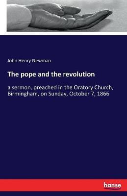 The Pope and the Revolution by John Henry Newman