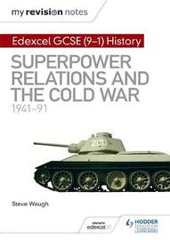 My Revision Notes: Edexcel GCSE (9-1) History: Superpower relations and the Cold War, 1941-91 by Steve Waugh image