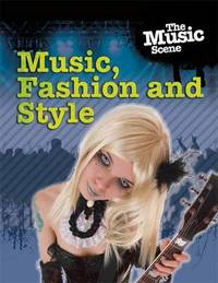 The Music Scene: Music, Fashion and Style by Matthew Anniss