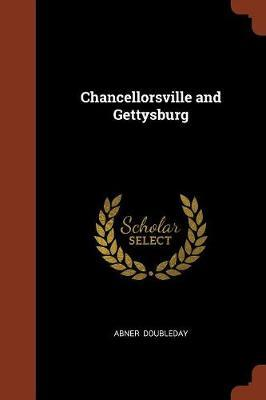 Chancellorsville and Gettysburg by Abner Doubleday