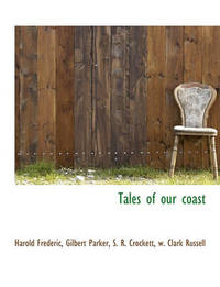 Tales of Our Coast by Harold Frederic