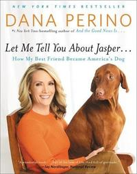Let Me Tell You About Jasper... by Dana Perino