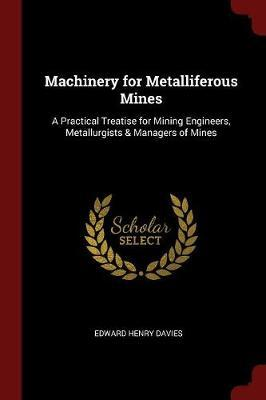 Machinery for Metalliferous Mines by Edward Henry Davies