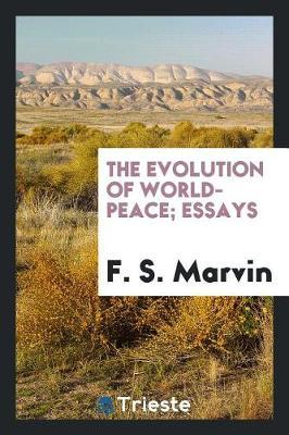 The Evolution of World-Peace; Essays by F S Marvin image