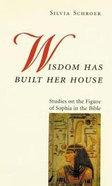Wisdom Has Built Her House by Silvia Schroer