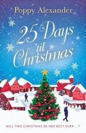 25 Days 'til Christmas by Poppy Alexander
