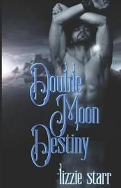 Double Moon Destiny by Lizzie Starr