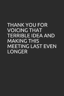 Thank You for Voicing That Terrible Idea and Making This Meeting Last Even Longer by Perfect Journals