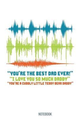 You're the best Dad Ever I love You so much daddy Notebook by Kaiasworld Journal Princess Notebook