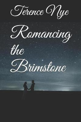 Romancing the Brimstone by Terence G Nye