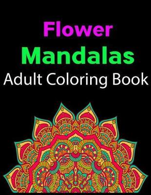 Flower Mandalas Adult Coloring Book by Modern Journal Publishing