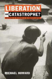 Liberation or Catastrophe: Soundings in the History of the 20th Century by Michael Howard image