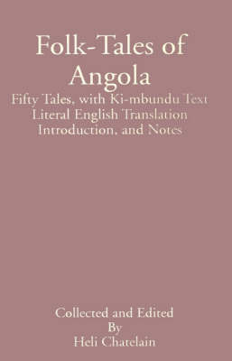 Folk-Tales of Angola: Fifty Tales, with Ki-Mbundu Text Literal English Translation Introduction, and Notes image