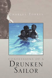 Confessions of a Drunken Sailor by Charles Torres