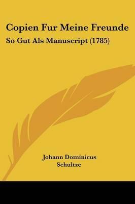 Copien Fur Meine Freunde: So Gut Als Manuscript (1785) by Johann Dominicus Schultze image