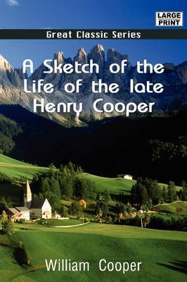 A Sketch of the Life of the Late Henry Cooper by William Cooper