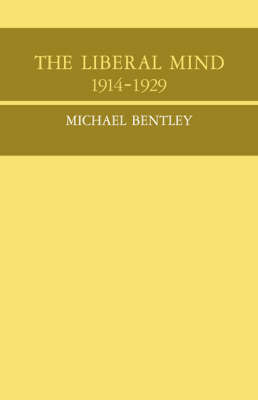 The Liberal Mind 1914-29 by Michael Bentley
