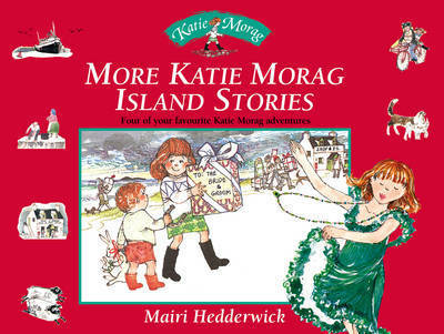 More Katie Morag Island Stories: Four More of Your Favourite Katie Morag Adventures by Mairi Hedderwick