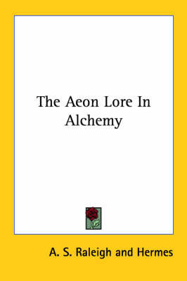 The Aeon Lore In Alchemy by . Hermes