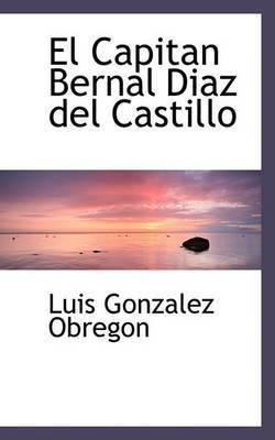 El Capitan Bernal DiAsaz Del Castillo by Luis Gonzalez Obregon