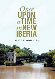 Once Upon a Time in New Iberia by Alice Voorhies