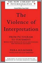 The Violence of Interpretation by Piera Aulagnier
