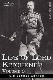 Life of Lord Kitchener, Volume 3 by George Arthur